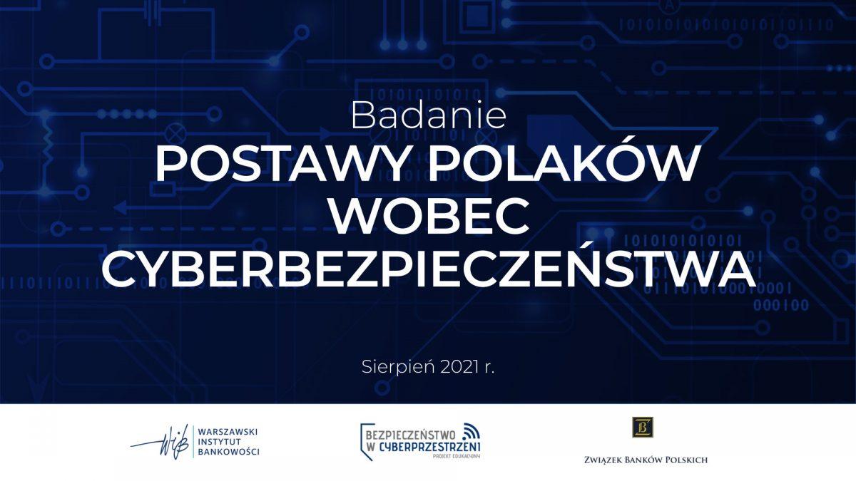 """Badanie """"Postawy Polaków wobec cyberbezpieczeństwa 2021"""" - Warszawski Instytut Bankowości (WIB) oraz Związek Banków Polskich (ZBP)"""